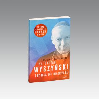 Bł. St. Wyszyński. Prymas do odkrycia